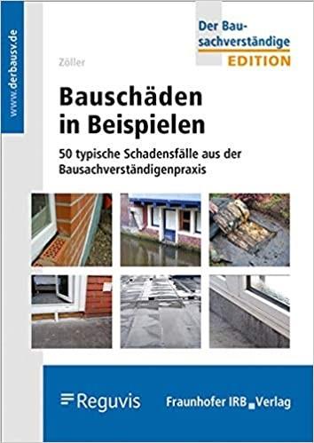 Bauschäden in Beispielen: 50 typische Schadensfälle aus der Bausachverständigenpraxis