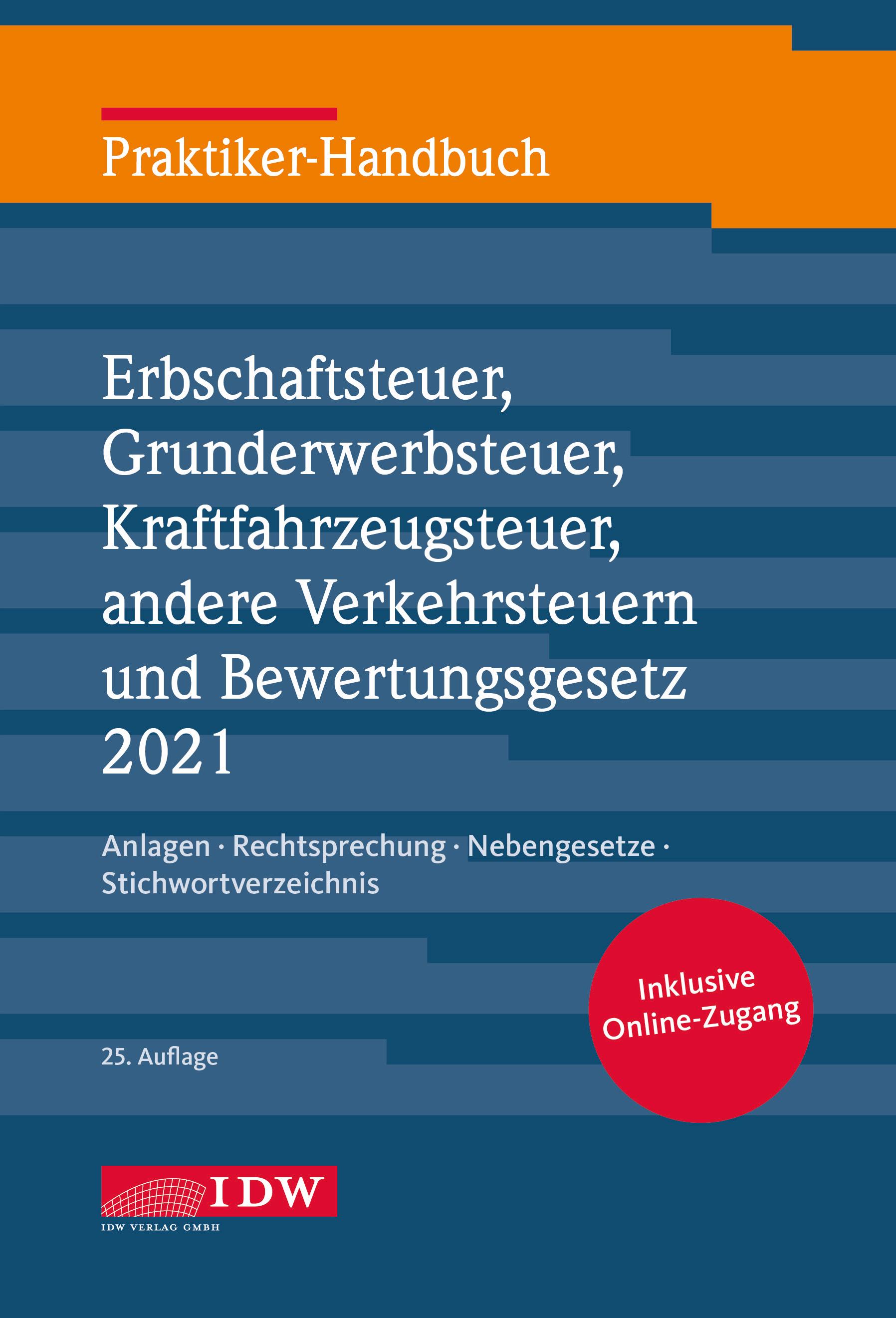 Praktiker-Handbuch Erbschaftsteuer, Grunderwerbsteuer, Kraftfahrzeugsteuer, Andere Verkehrsteuern 2021 Bewertungsgesetz: Anlagen, Rechtsprechung, Nebengesetze, Stichwortverzeichnis