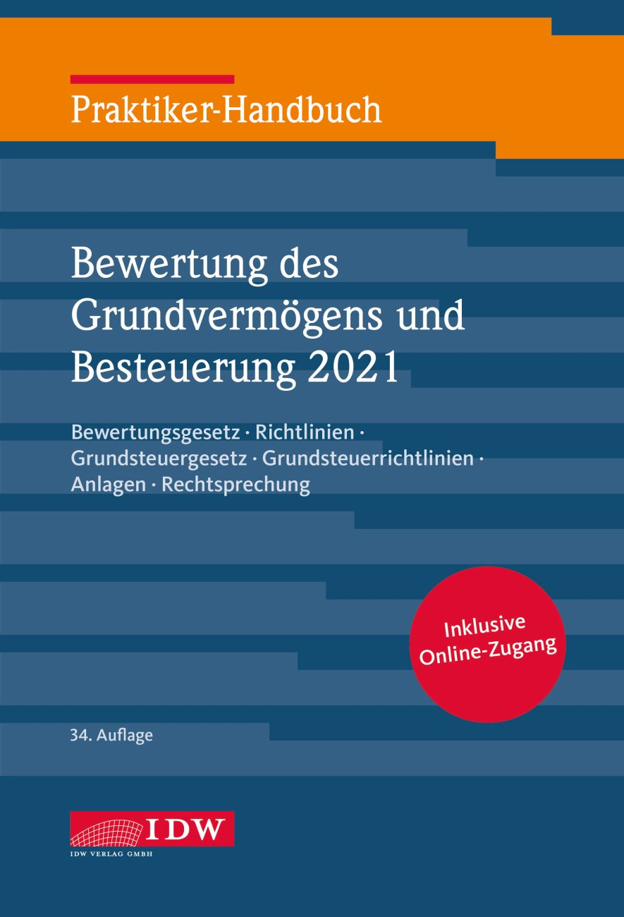 Praktiker-Handbuch Bewertung des Grundvermögens und Besteuerung 2021 Bewertungsgesetz: Richtlinien, Grundsteuergesetz, Grundsteuerrichtlinien, Anlagen, Rechtsprechung