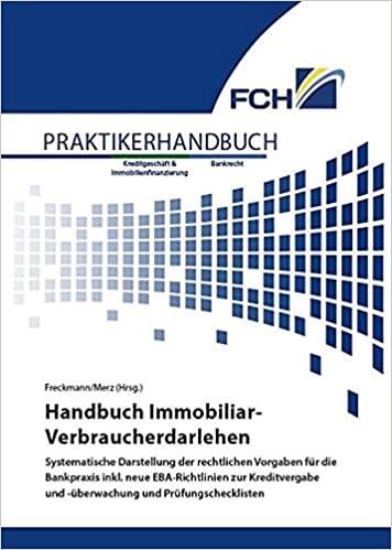 Handbuch Immobiliar-Verbraucherdarlehen: Systematische Darstellung der rechtlichen Vorgaben für die Bankpraxis inkl. neue EBA-Richtlinien zur Kreditvergabe und -überwachung und Prüfungschecklisten